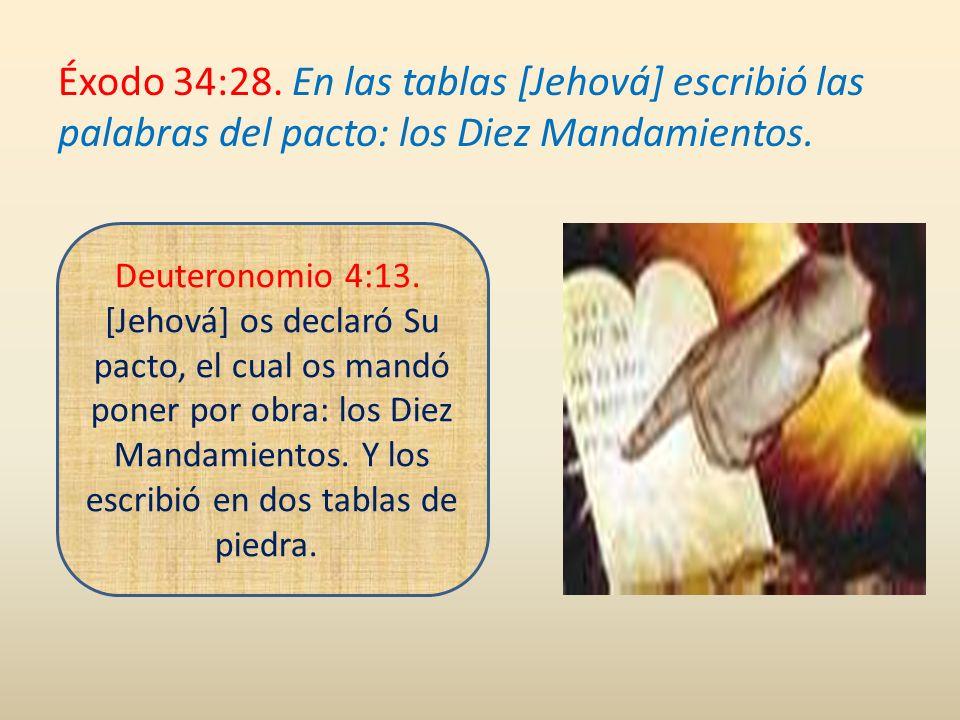 Éxodo 34:28. En las tablas [Jehová] escribió las palabras del pacto: los Diez Mandamientos.
